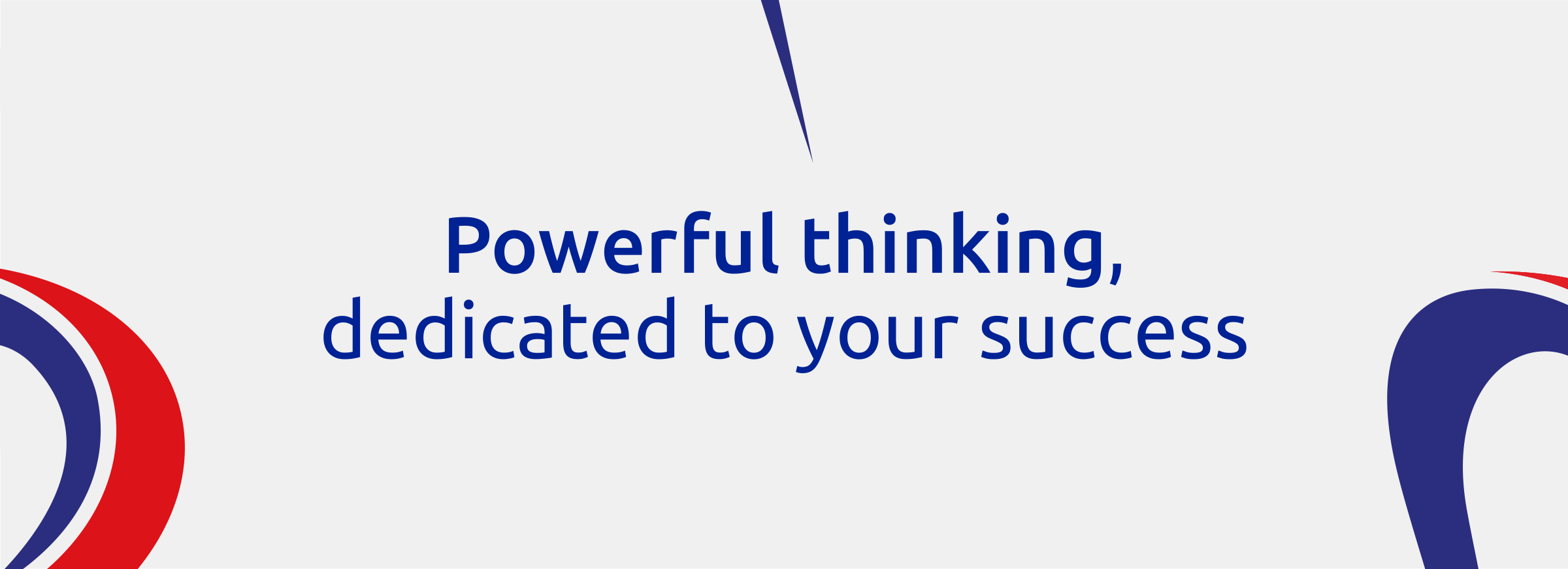 Powerful thinking, dedicated to your success